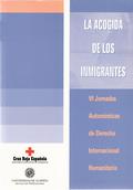 LA ACOGIDA DE LOS INMIGRANTES : VI JORNADAS AUTONÓMICAS DE DERECHO INTERNACIONAL HUMANITARIO, A