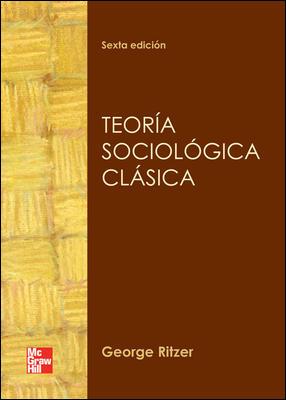 TEORIA SOCIOLOGICA CLASICA 6ª ED
