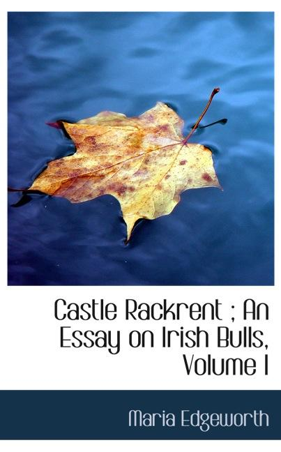 Castle Rackrent ; An Essay on Irish Bulls, Volume I