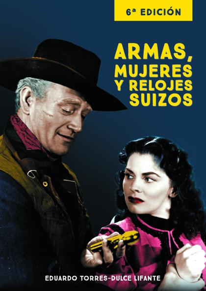 ARMAS, MUJERES Y RELOJES SUIZOS 6ª EDICIÓN.