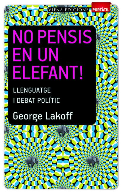 NO PENSIS EN UN ELEFANT! : LLENGUATGE I DEBAT POLÍTIC
