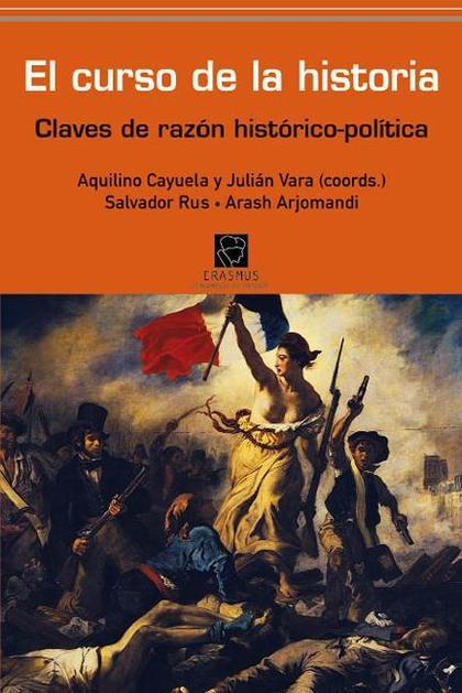 EL CURSO DE LA HISTORIA : CLAVES DE RAZÓN HISTÓRICO POLÍTICA