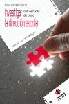 INVESTIGAR CON ESTUDIO DE CASO LA DIRECCIÓN ESCOLAR : RELATO DE UNA EXPERIENCIA