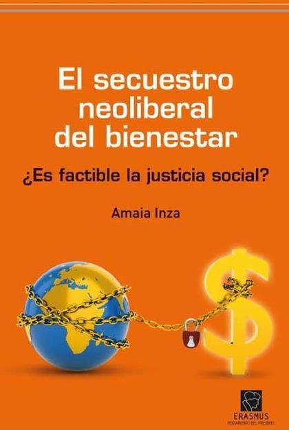 EL SECUESTRO NEOLIBERAL DEL BIENESTAR : ¿ES FACTIBLE LA JUSTICIA SOCIAL?