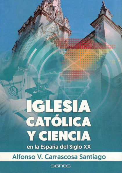 IGLESIA CATÓLICA Y CIENCIA. EN LA ESPAÑA DEL SIGLO XX