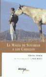 LA MAGIA DE SUSURRAR A LOS CABALLOS: CON LA COLABORACIÓN DE BOB WEBER