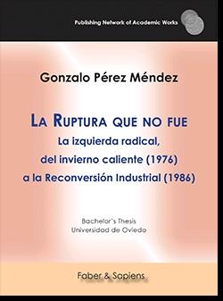 LA RUPTURA QUE NO FUE. LA IZQUIERDA RADICAL, DEL INVIERNO CALIENTE (1976) A LA RECONVERSIÓN IND