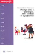 PSICOLOGÍA CLÍNICA Y PSICOTERAPIAS : CÓMO ORIENTARSE EN LA JUNGLA CLÍNICA