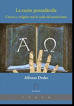 LA RAZÓN PENTADÁCTILA. CIENCIA Y RELIGIÓN  TRAS LA CAÍDA DEL POSITIVISMO