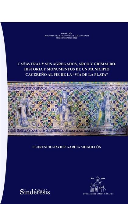 CAÑAVERAL Y SUS AGREGADOS, ARCO Y GRIMALDO. HISTORIA Y MONUMENTOS DE UN MUNICIPI.
