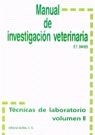MANUAL DE INVESTIGACIÓN VETERINARIA. TÉCNICAS DE LABORATORIO VOLUMEN I