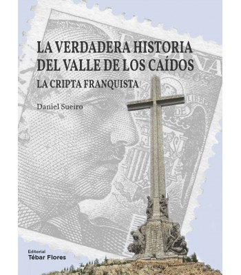 LA VERDADERA HISTORIA DEL VALLE DE LOS CAÍDOS. LA CRIPTA FRANQUISTA