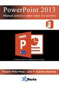 POWERPOINT 2013. MANUAL PRÁCTICO PARA TODOS LOS NIVELES