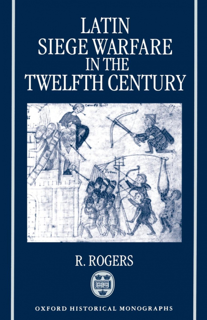 LATIN SIEGE WARFARE IN THE TWELFTH CENTURY