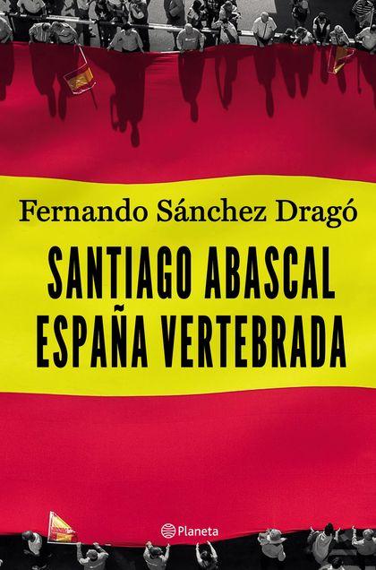 SANTIAGO ABASCAL. ESPAÑA VERTEBRADA.