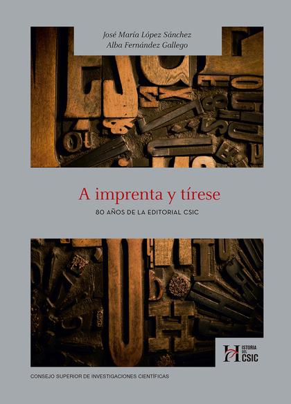 A IMPRENTA Y TÍRESE : 80 AÑOS DE LA EDITORIAL CSIC.