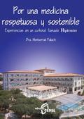 POR UNA MEDICINA RESPETUOSA Y SOSTENIBLE : EXPERIENCIAS EN UN CURHOTEL LLAMADO HIPÓCRATES