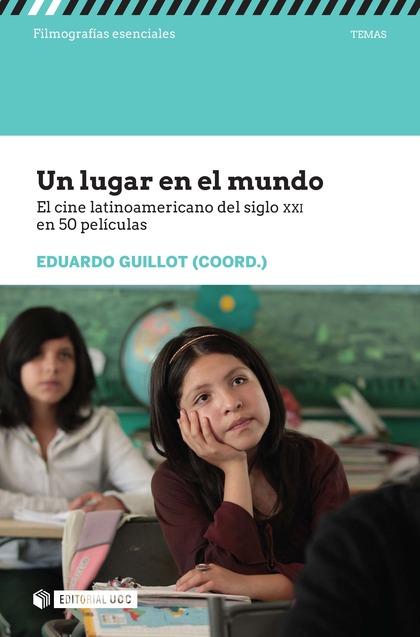 Un lugar en el mundo. El cine latinoamericano del siglo XXI en 50 películas