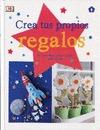 CREA TUS PROPIOS REGALOS. 52 PROYECTOS PARA REGALAR TODO EL AÑO