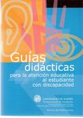 GUÍAS DIDÁCTICAS PARA LA ATENCIÓN EDUCATIVA AL ESTUDIANTE CON DISCAPACIDAD