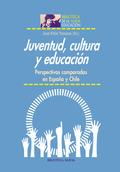 JUVENTUD, CULTURA Y EDUCACIÓN : PERSPECTIVAS COMPARADAS EN ESPAÑA Y CHILE