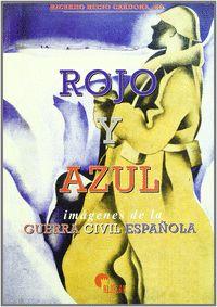 ROJO Y AZUL: IMÁGENES DE LA GUERRA CIVIL ESPAÑOLA