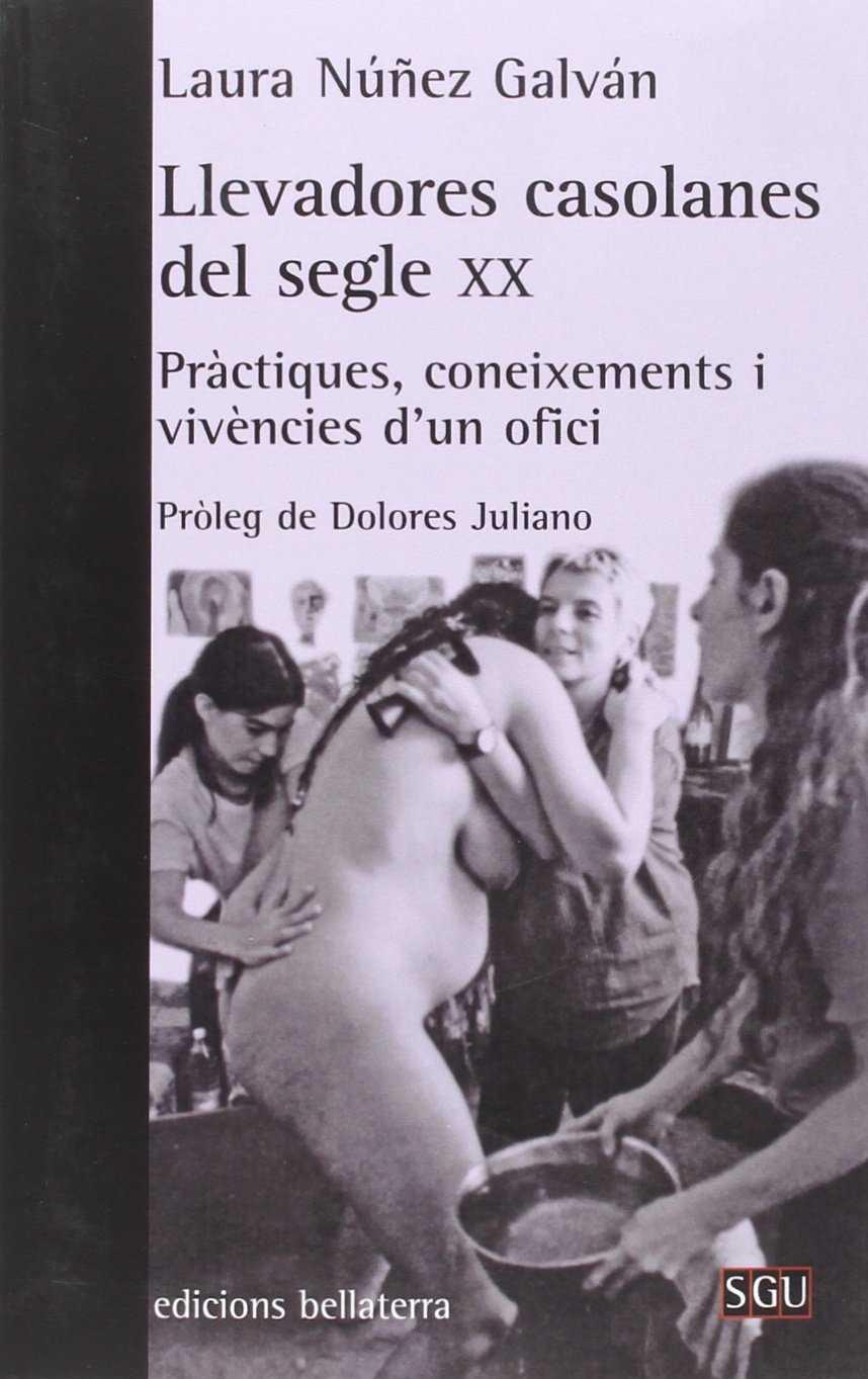 LLEVADORES CASOLANES DEL SEGLE XX : PRÀCTIQUES, CONEIXEMENTS I VIVENCIES
