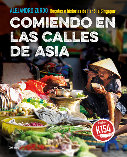 COMIENDO EN LAS CALLES DE ASIA. RECETAS E HISTORIAS DE HANÓI A SINGAPUR