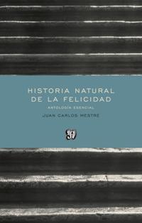 HISTORIA NATURAL DE LA FELICIDAD. ANTOLOGÍA ESENCIAL