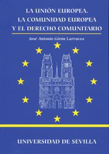 LA UNIÓN EUROPEA. LA COMUNIDAD EUROPEA Y EL DERECHO COMUNITARIO