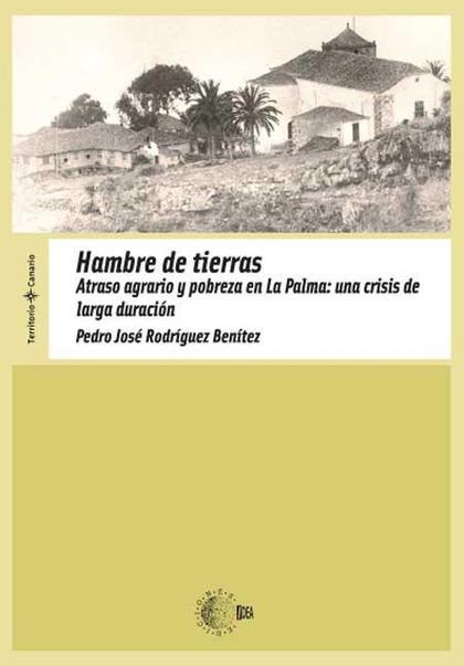 ATRASO AGRARIO Y POBREZA EN LA PALMA EN EL SIGLO XVIII : HAMBRE DE TIERRAS