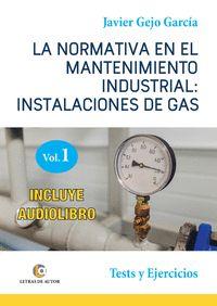 LA NORMATIVA EN EL MANTENIMIENTO INDUSTRIAL: INSTALACIONES DE GAS. VOLUMEN I
