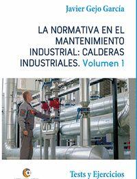 LA NORMATIVA EN EL MANTENIMIENTO INDUSTRIAL: CALDERAS INDUSTRIALES VOLUMEN I.