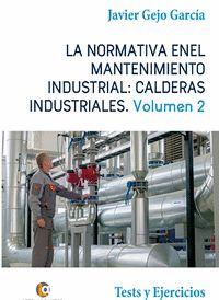 LA NORMATIVA EN EL MANTENIMIENTO INDUSTRIAL: CALDERAS INDUSTRIALES VOLUMEN II. TESTS Y EJERCICI