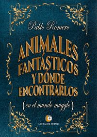 ANIMALES FANTÁSTICOS Y DONDE ENCONTRARLOS (EN EL MUNDO MUGGLE)