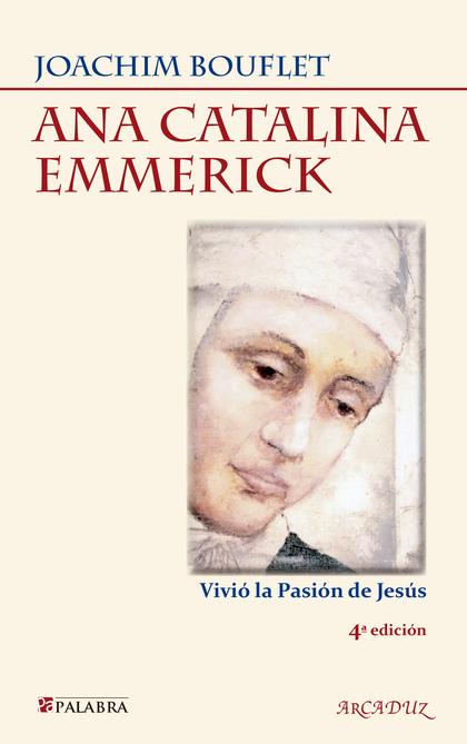ANA CATALINA EMMERICK : VIVIÓ LA PASIÓN DE JESÚS