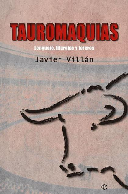 TAUROMAQUIAS : LENGUAJE, LITURGIAS Y TOREROS