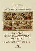 MORAL EN LA EDAD MODERNA. 2. (XV-XVI) AMERICA PEOBLEMA MORAL