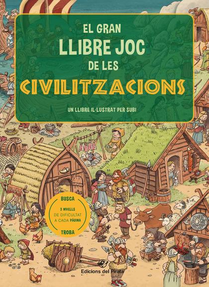 EL GRAN LLIBRE JOC DE LES CIVILITZACIONS. UN LLIBRE AMB 3 NIVELLS DE JOC DE 3 A 8 ANYS. CONEIX