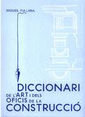 DICCIONARI DE L´ART I DELS OFICIS DE LA CONSTRUCCI.