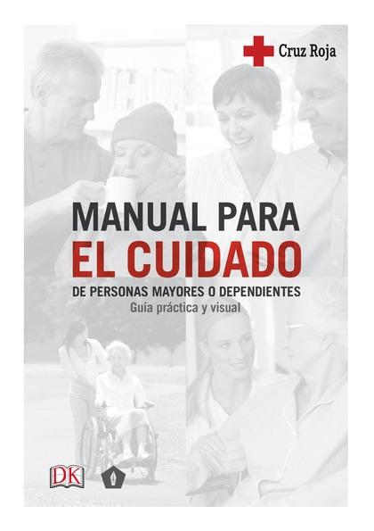 MANUAL PARA EL CUIDADO DE PERSONAS MAYORES Y DEPENDIENTES. GUÍA PRÁCTICA Y VISUAL