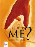 CREDETIS ME?
