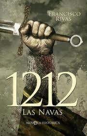 1212 : LAS NAVAS : LA NOVELA DE LAS NAVAS DE TOLOSA, LA BATALLA QUE MARCÓ EL FIN DE LA RECONQUI