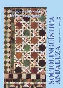 SOCIOLINGÜÍSTICA ANDALUZA 13 : LAS ORACIONES CONDICIONALES: ESTUDIOS EN LA LENGUA HABLADA