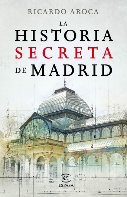 LA HISTORIA SECRETA DE MADRID Y SUS EDIFICIOS.