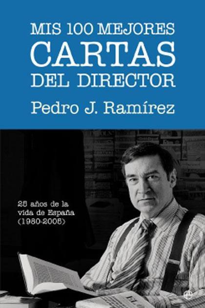 MIS 100 MEJORES CARTAS DEL DIRECTOR : 25 AÑOS EN LA VIDA DE ESPAÑA. 1980- 2005