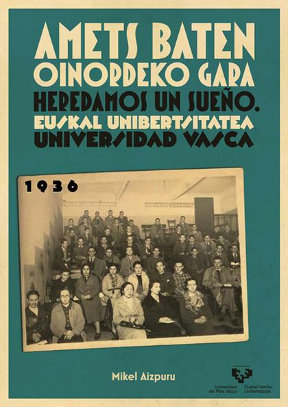 AMETS BATEN OINORDEKO GARA : EUSKAL UNIBERTSITATEA = HEREDAMOS UN SUEÑO : UNIVERSIDAD VASCA, 19
