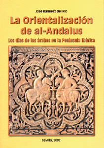 LA ORIENTALIZACIÓN DE AL-ANDALUS: LOS DÍAS DE LOS ÁRABES EN LA PENÍNSULA IBÉRICA