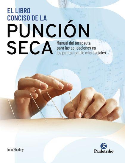 EL LIBRO CONCISO DE LA PUNCIÓN SECA. MANUAL DEL TERAPEUTA PARA LAS APLICACIONES