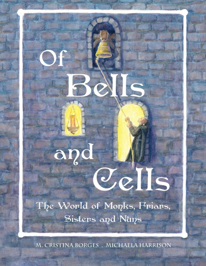 OF BELLS AND CELLS. THE WORLD OF MONKS, FRIARS, SISTERS AND NUNS (US/CAN)